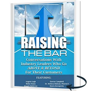 Raising the Bar Volume 6: Conversations with Industry Leaders Who Go ABOVE & BEYOND for Their Customers.
